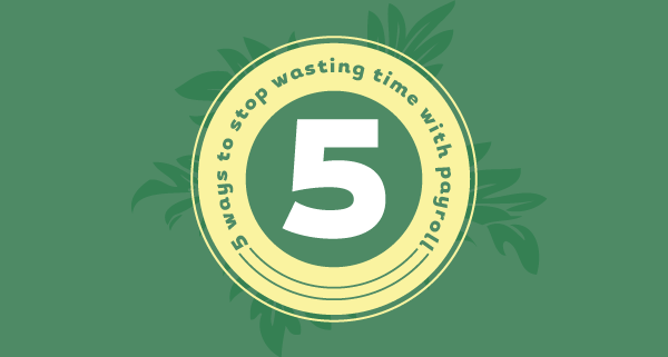 5 ways to stop wasting time with payroll processing