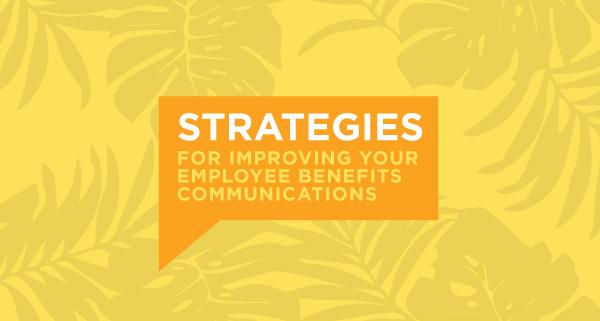 strategies for improving employee benefits communication