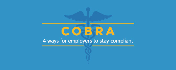 COBRA: 4 Ways For Employers To Stay Compliant