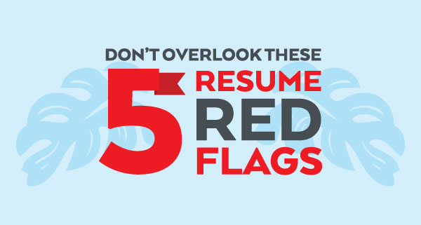 Evidence Red Flags To Look For In A Resume are just