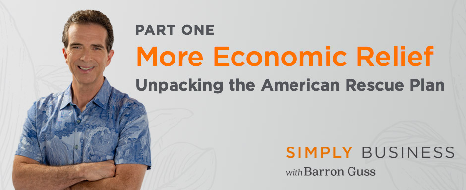 More Economic Relief – Part One: Unpacking The American Rescue Plan