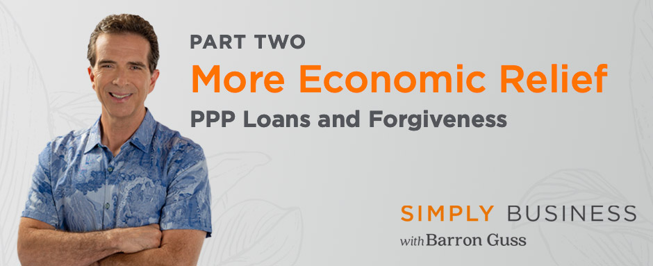 More Economic Relief – Part Two: PPP Loans and Forgiveness